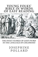 Young Folks' Bible in Words of Easy Reading: The Sweet Stories of God's Word in the Language of Childhood [並行輸入品]