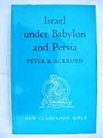 Israel Under Babylon and Persia (New Clarendon Bible)