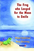 The Frog Who Longed for the Moon to Smile: A Story for Children Who Yearn for Someone They Love (Helping Children with Feelings)