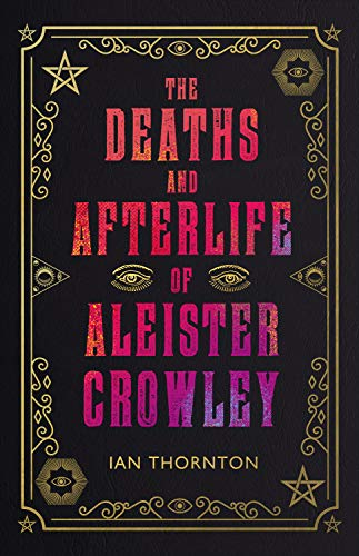 The Deaths and Afterlife of Aleister Crowley (English Edition)
