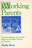 Working Parents: Transformations in Gender Roles and Public Policies in Sweden (Life course studies)