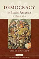 Democracy in Latin America, 1760-1900: Volume 1, Civic Selfhood and Public Life in Mexico and Peru (Morality and Society Series)