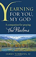 Yearning for You, My God: A Companion for Praying the Psalms