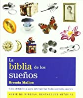 La biblia de los sueños / The Dreams Bible: Guía definitiva para interpretar todo símbolo onírico / the Definitive Guide to over 300 Dream Symbols