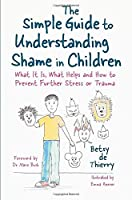The Simple Guide to Understanding Shame in Children (Simple Guides)