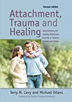 Attachment Trauma and Healing: Understanding and Treating Attachment Disorder in Children, Families and Adults