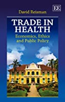 Trade in Health: Economics, Ethics and Public Policy