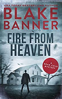 Fire From Heaven: A Dead Cold Mystery by [Banner, Blake]