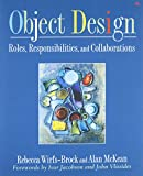 Object Design: Roles, Responsibilities, and Collaborations (Addison-Wesley Object Technologiey Series)