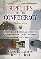 Suppliers to the Confederacy - Volume III: British Imported Quartermaster Goods, Artillery and Other Ordnance