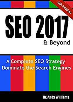 SEO 2017 & Beyond: A Complete SEO Strategy - Dominate the Search Engines! (Webmaster Series Book 1) by [Williams, Dr. Andy]