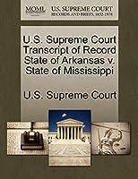U.S. Supreme Court Transcript of Record State of Arkansas V. State of Mississippi