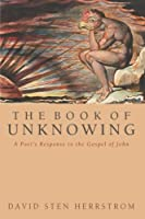 The Book of Unknowing: A Poet's Response to the Gospel of John