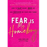 Fear Is My Homeboy : How to Slay Doubt, Boss Up, and Succeed on Your Own Terms (English Edition)