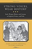 Strong Voices, Weak History: Early Women Writers and Canons in England, France, and Italy
