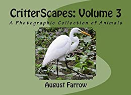 CritterScapes: Volume 3: A Photographic Collection of Animals by [Farrow, August]