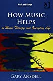 How Music Helps in Music Therapy and Everyday Life (Music and Change: Ecological Perspectives) by Gary Ansdell(2016-03-16) 画像