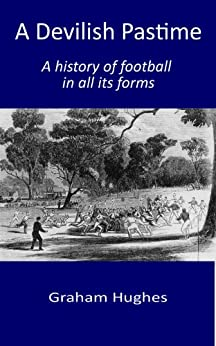 A Devilish Pastime: A history of football in all its forms by [Hughes, Graham]