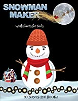 Worksheets for Kids (Snowman Maker): Make your own elves by cutting and pasting the contents of this book. This book is designed to improve hand-eye coordination, develop fine and gross motor control, develop visuo-spatial skills, and to help children su