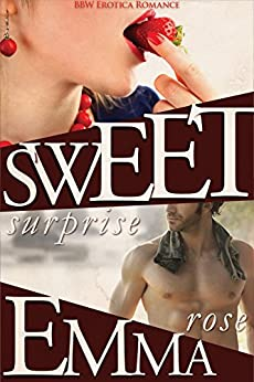Sweet Surprise: BBW Erotica Romance by [Rose, Emma]