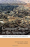 Company Towns in the Americas: Landscape, Power, and Working-Class Communities (Geographies of Justice and Social Transformation Ser.)