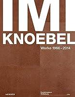 Imi Knoebel: Works 1966-2014