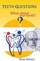 Teeth questions: What about our teeth?