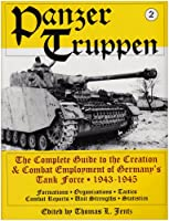 Panzertruppen: The Complete Guide to the Creation and Combat Employment of Germany's Tank Force 1943-1945 (Schiffer Military History)