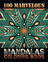 100 Marvelous Mandalas Coloring Book: An Adult Coloring Book with 100 Detailed Mandalas for Relaxation and Stress Relief