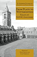 From Plato to Wittgenstein: Essays by G.E.M. Anscombe (St Andrews Studies in Philosophy and Public Affairs)