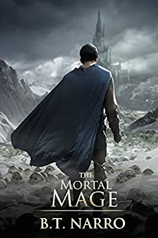 The Mortal Mage (The Mortal Mage Book 3) by [Narro, B.T.]