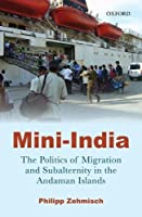 Mini-India: The Politics of Migration and Subalternity in the Andaman Islands