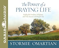 The Power of a Praying Life: Finding the Freedom, Wholeness, and True Success God Has for You (Power of Praying)