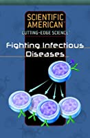 Fighting Infectious Diseases (Scientific American Cutting-edge Science)