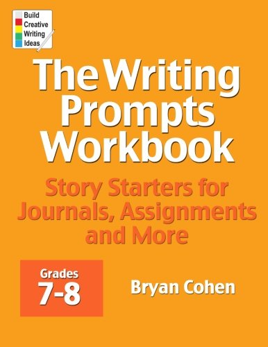 Download The Writing Prompts Workbook, Grades 7-8: Story Starters for Journals, Assignments and More 0985482230