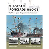 European Ironclads 1860-75: The Gloire sparks the great ironclad arms race (New Vanguard)