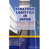 Strategic Logistics in Japan: Introduction Edition: A Comparative Report on U.S. Businesses (Strategic Logistics Series) (English Edition)