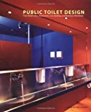 Public Toilet Design: From Hotels, Bars, Restaurants, Cviv Buildings and Businesses Worldwide (Trends in Architecture)