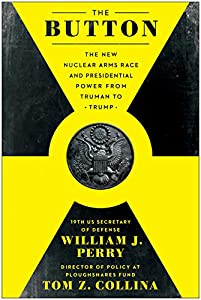 The Button: The New Nuclear Arms Race and Presidential Power from Truman to Trump (English Edition)