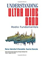 Understanding Ultra Wide Band Radio Fundamentals (Prentice Hall Communications Engineering and Emerging Technologies Series from Ted Rappaport)