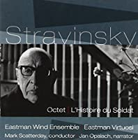 Stravinsky: Octet, L'Histoire du Soldat by Eastman Wind Ensemble & Eastman Virtuosi (2013-02-07)
