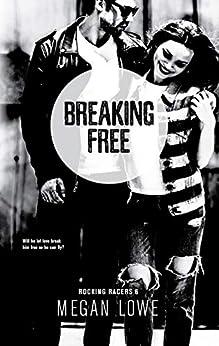 Breaking Free (Rocking Racers Book 6) by [Lowe, Megan]