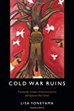 Cold War Ruins: Transpacific Critique of American Justice and Japanese War Crimes