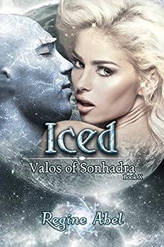 Iced (Valos of Sonhadra Book 10) by [Abel, Regine]