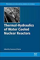 Thermal-Hydraulics of Water Cooled Nuclear Reactors (Woodhead Publishing Series in Energy)