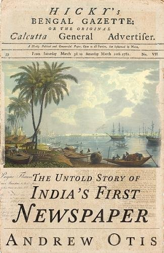 Hicky's Bengal Gazette: The Un...
