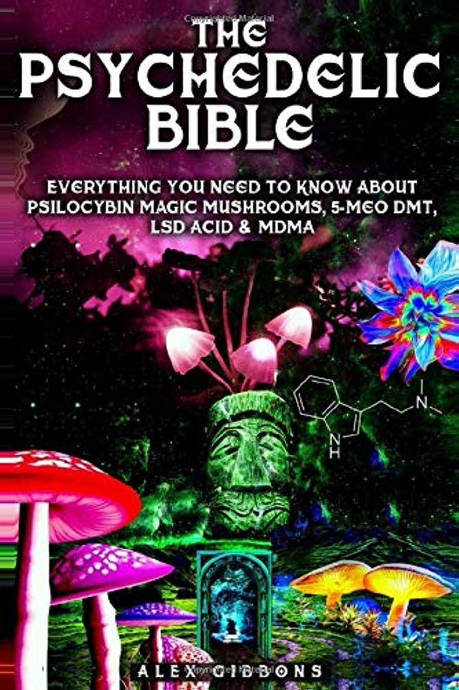 気体の仲間、同僚廃棄するThe Psychedelic Bible - Everything You Need To Know About Psilocybin Magic Mushrooms, 5-Meo DMT, LSD/Acid & MDMA (Psychedelic Curiosity)