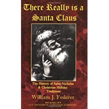 There Really Is a Santa Claus: The History of St. Nicholas & Christmas Holiday Traditions