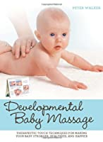 Developmental Baby Massage: Therapeutic Touch Techniques for Making Your Baby Stronger Healthier and Happier [並行輸入品]