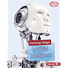 Cutting-Edge Artificial Intelligence (Searchlight Books ™ — Cutting-Edge STEM)